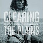 Clearing the Plains by James Daschuk